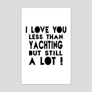 I Love You Less Than Yachting Mini Poster Print